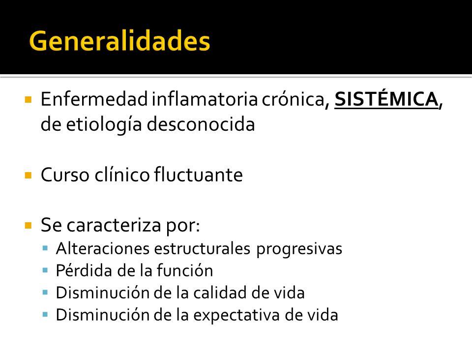 Generalidades Enfermedad inflamatoria crónica, SISTÉMICA, de etiología desconocida. Curso clínico fluctuante.