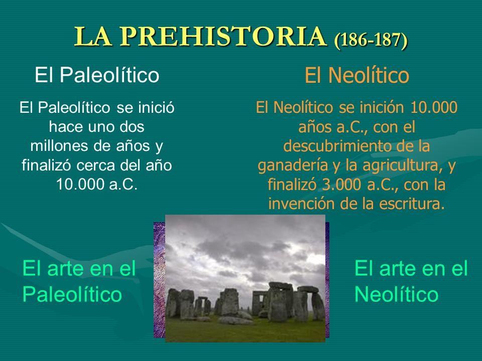 LA PREHISTORIA (186-187) El Paleolítico El Neolítico