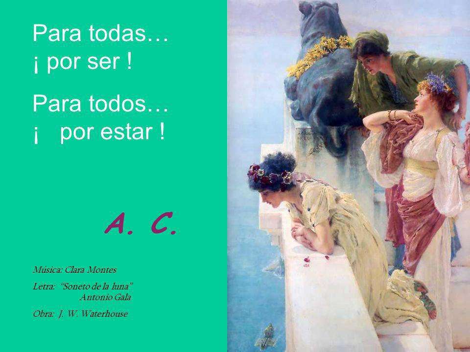 A. C. Para todas… ¡ por ser ! Para todos… ¡ por estar !