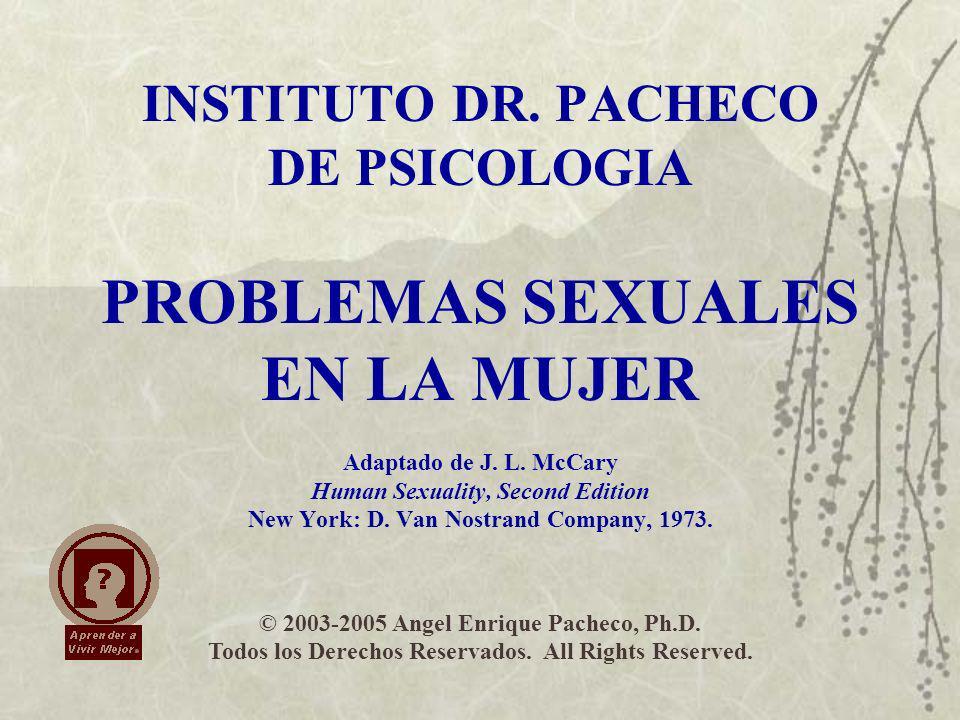 INSTITUTO DR. PACHECO DE PSICOLOGIA PROBLEMAS SEXUALES EN LA MUJER Adaptado de J. L. McCary Human Sexuality, Second Edition New York: D. Van Nostrand Company, 1973.