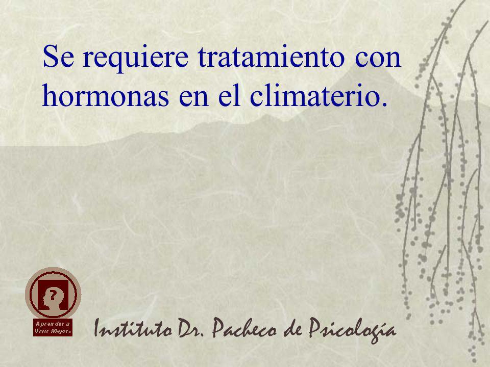 Se requiere tratamiento con hormonas en el climaterio.