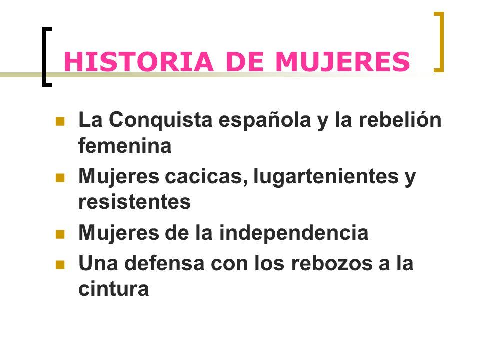 HISTORIA DE MUJERES La Conquista española y la rebelión femenina