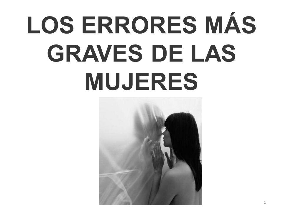 LOS ERRORES MÁS GRAVES DE LAS MUJERES