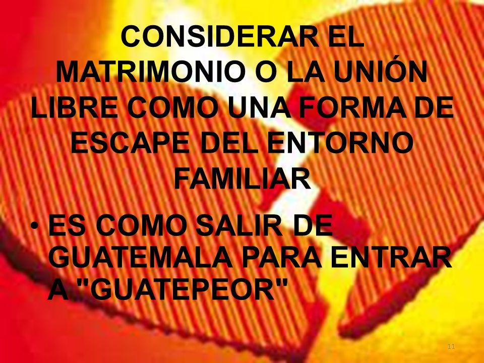 CONSIDERAR EL MATRIMONIO O LA UNIÓN LIBRE COMO UNA FORMA DE ESCAPE DEL ENTORNO FAMILIAR