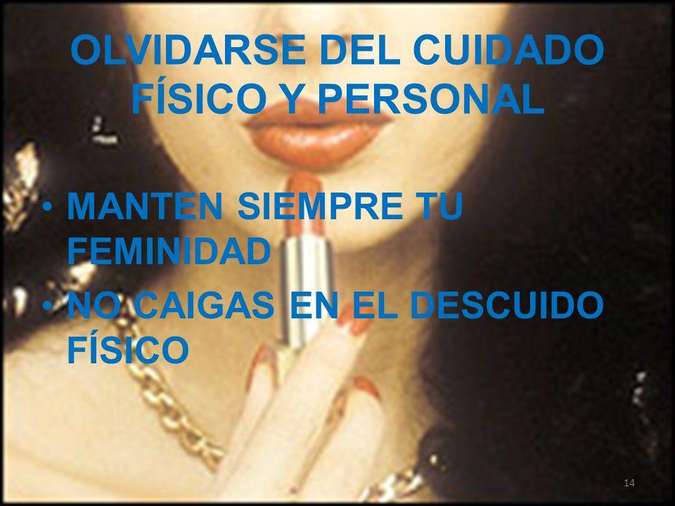 OLVIDARSE DEL CUIDADO FÍSICO Y PERSONAL