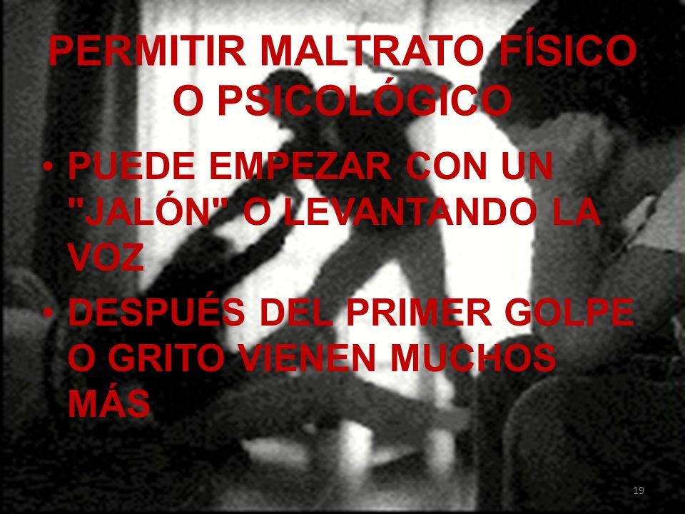 PERMITIR MALTRATO FÍSICO O PSICOLÓGICO