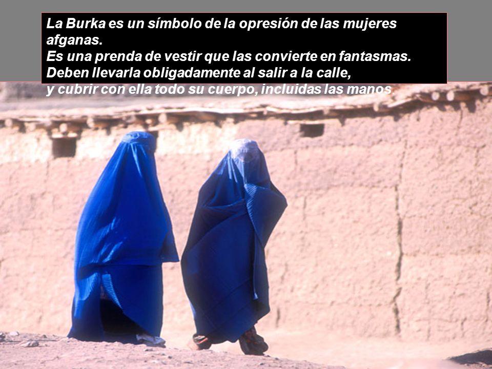 La Burka es un símbolo de la opresión de las mujeres afganas.