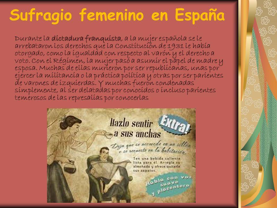 Durante la dictadura franquista, a la mujer española se le arrebataron los derechos que la Constitución de 1931 le había otorgado, como la igualdad con respecto al varón y el derecho a voto.