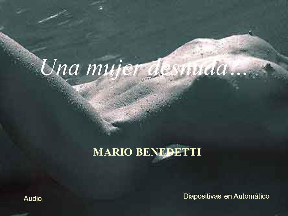 Una mujer desnuda… MARIO BENEDETTI Diapositivas en Automático Audio