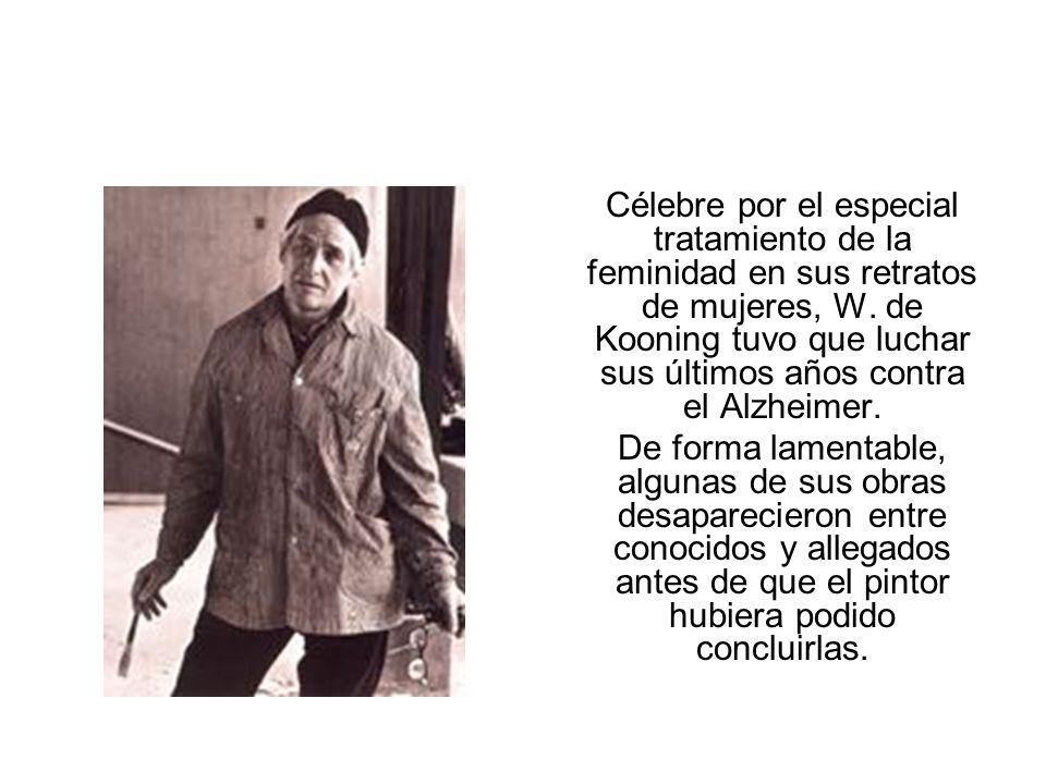 Célebre por el especial tratamiento de la feminidad en sus retratos de mujeres, W. de Kooning tuvo que luchar sus últimos años contra el Alzheimer.