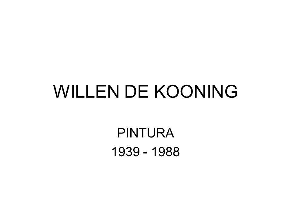 WILLEN DE KOONING PINTURA 1939 - 1988