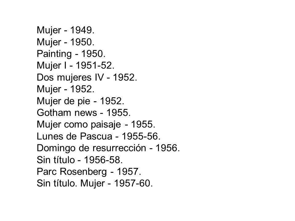 Mujer - 1949. Mujer - 1950. Painting - 1950. Mujer I - 1951-52. Dos mujeres IV - 1952. Mujer - 1952.