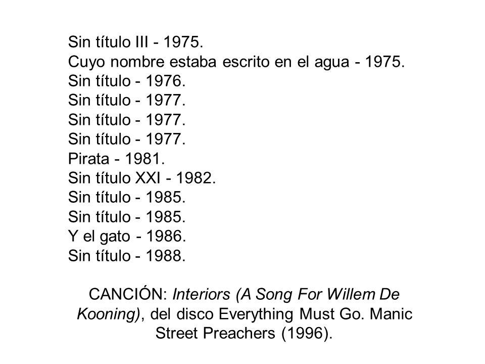 Sin título III - 1975. Cuyo nombre estaba escrito en el agua - 1975. Sin título - 1976. Sin título - 1977.