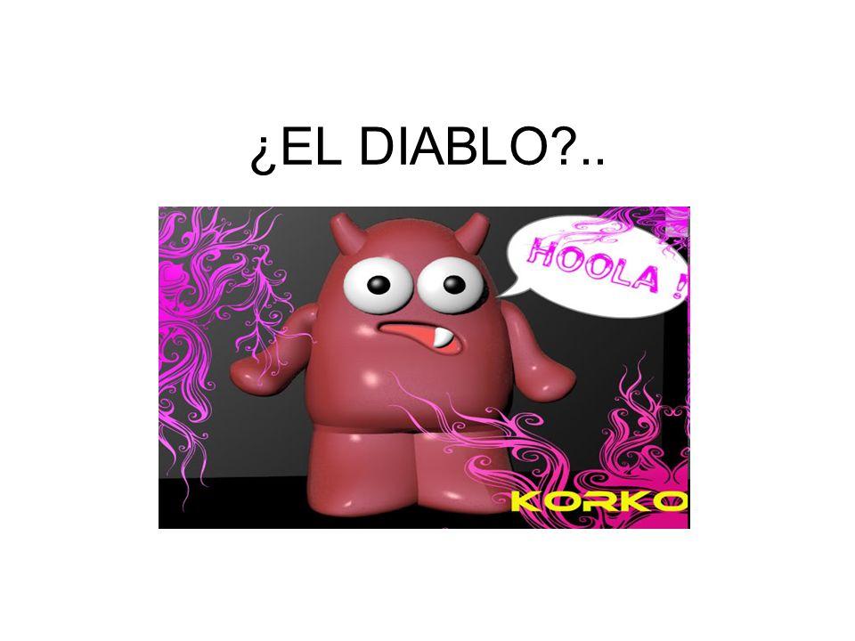 ¿EL DIABLO ..