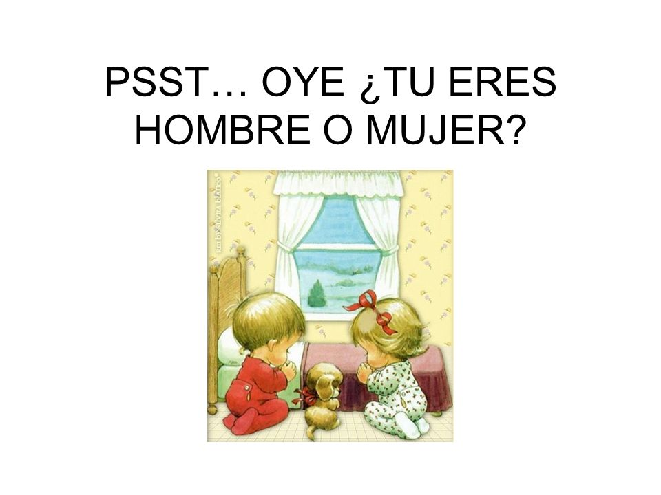 PSST… OYE ¿TU ERES HOMBRE O MUJER