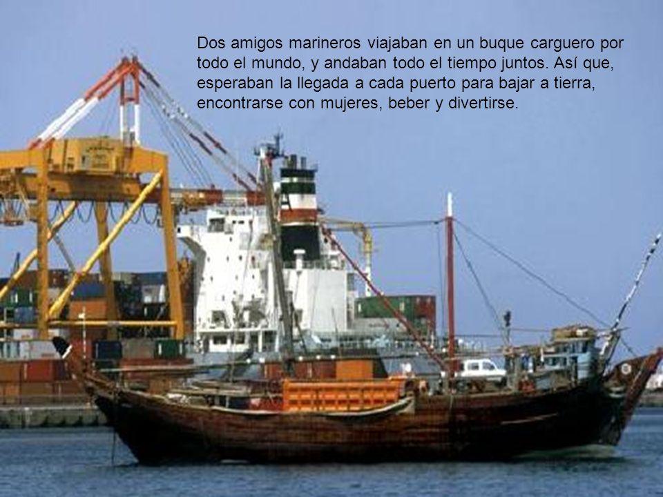 Dos amigos marineros viajaban en un buque carguero por todo el mundo, y andaban todo el tiempo juntos.