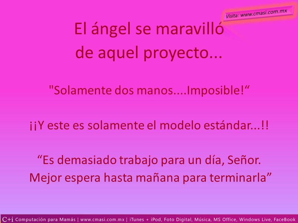 El ángel se maravilló de aquel proyecto...
