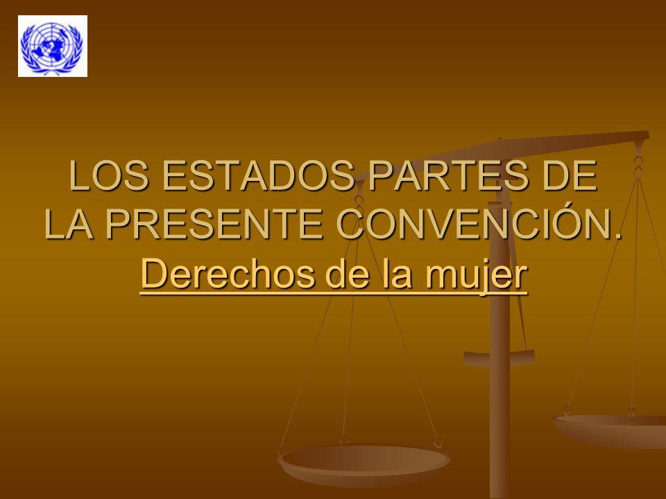 LOS ESTADOS PARTES DE LA PRESENTE CONVENCIÓN. Derechos de la mujer