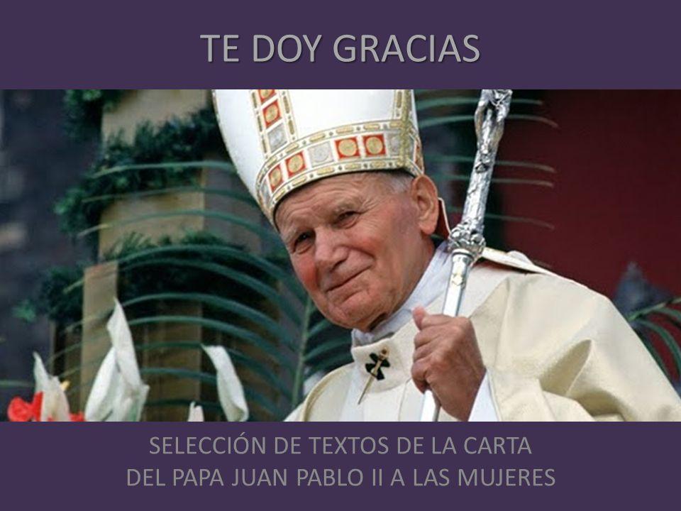 SELECCIÓN DE TEXTOS DE LA CARTA DEL PAPA JUAN PABLO II A LAS MUJERES