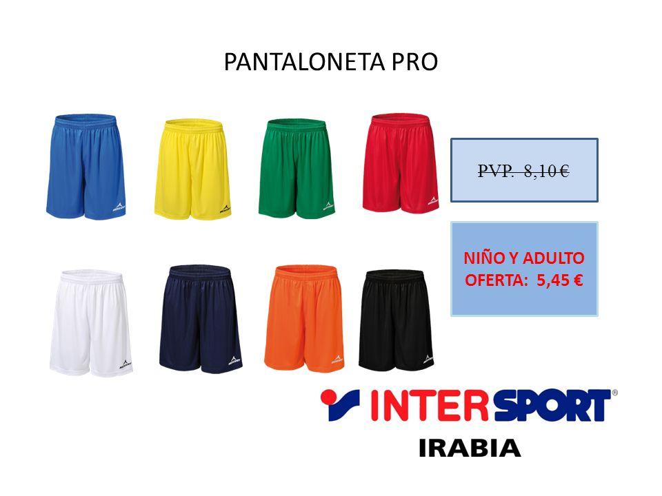 PANTALONETA PRO PVP. 8,10 € NIÑO Y ADULTO OFERTA: 5,45 €