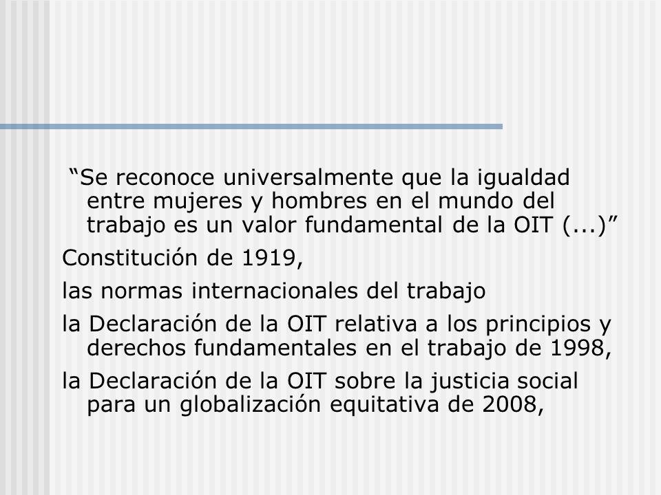 Se reconoce universalmente que la igualdad entre mujeres y hombres en el mundo del trabajo es un valor fundamental de la OIT (...)