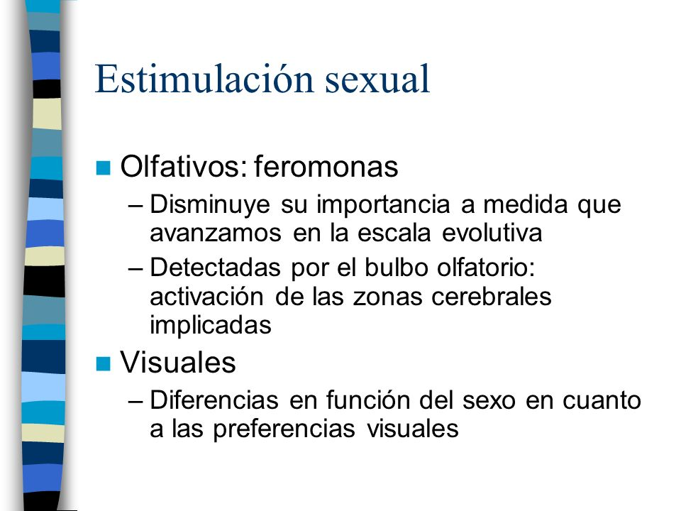 Estimulación sexual Olfativos: feromonas Visuales