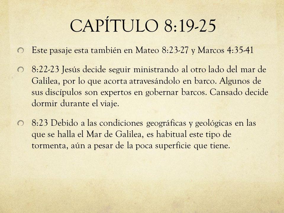 CAPÍTULO 8:19-25 Este pasaje esta también en Mateo 8:23-27 y Marcos 4:35-41.