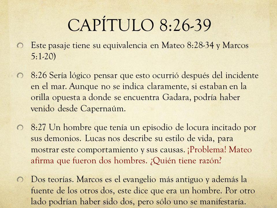 CAPÍTULO 8:26-39 Este pasaje tiene su equivalencia en Mateo 8:28-34 y Marcos 5:1-20)