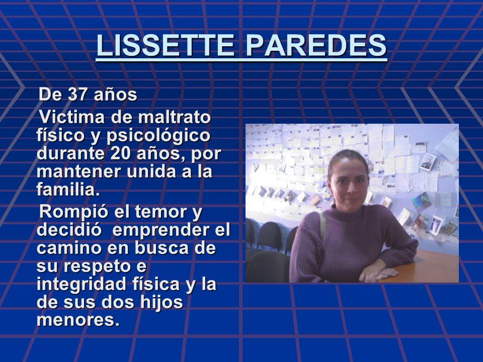 LISSETTE PAREDES De 37 años. Victima de maltrato físico y psicológico durante 20 años, por mantener unida a la familia.