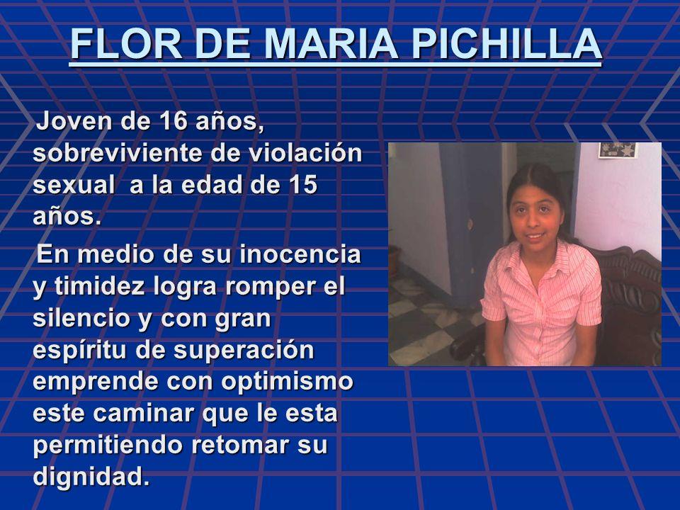 FLOR DE MARIA PICHILLA Joven de 16 años, sobreviviente de violación sexual a la edad de 15 años.