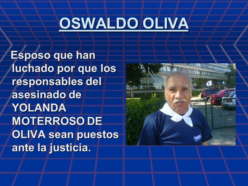 OSWALDO OLIVA Esposo que han luchado por que los responsables del asesinado de YOLANDA MOTERROSO DE OLIVA sean puestos ante la justicia.