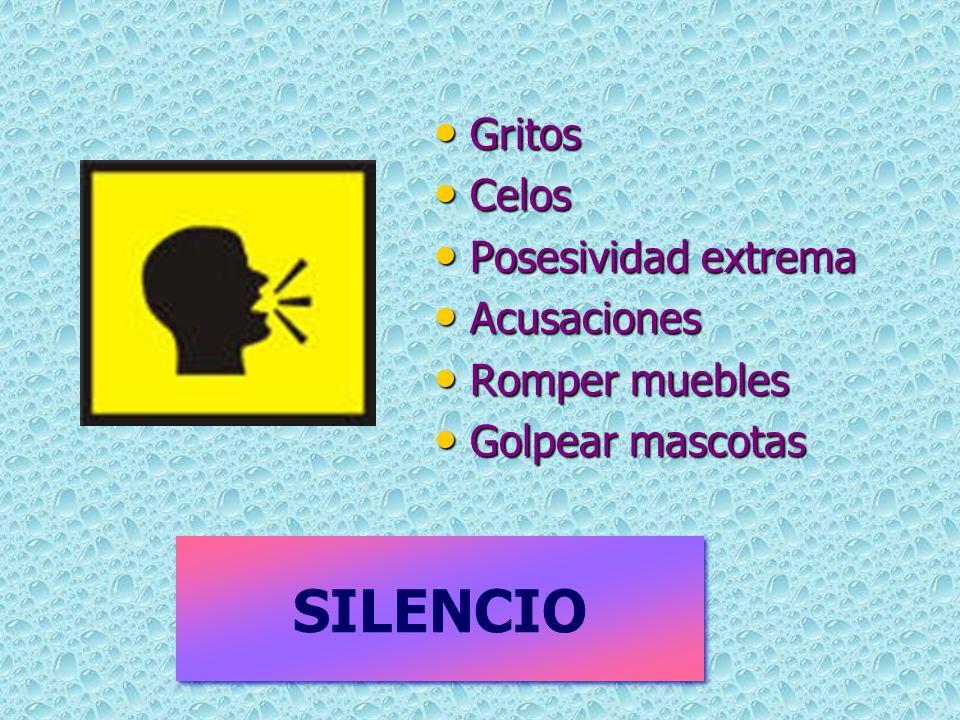 SILENCIO Gritos Celos Posesividad extrema Acusaciones Romper muebles