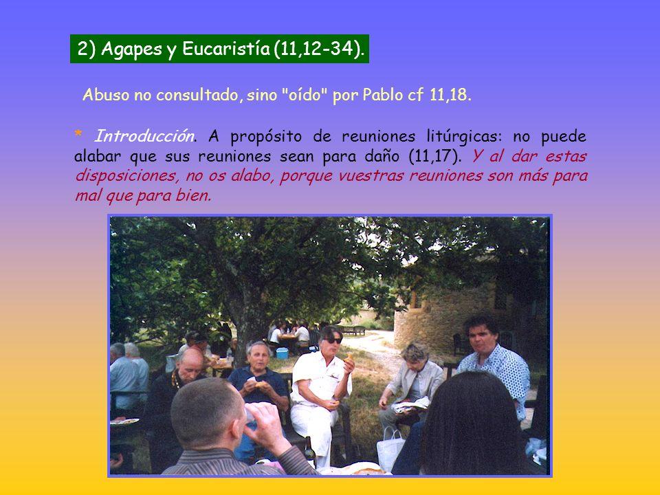 2) Agapes y Eucaristía (11,12-34).