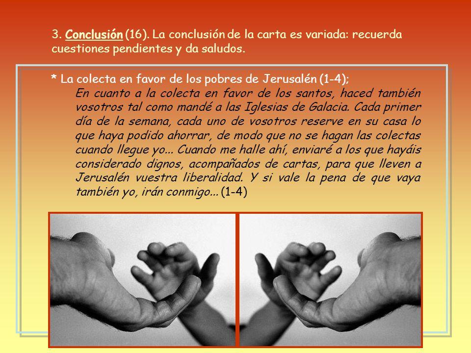 3. Conclusión (16). La conclusión de la carta es variada: recuerda cuestiones pendientes y da saludos.