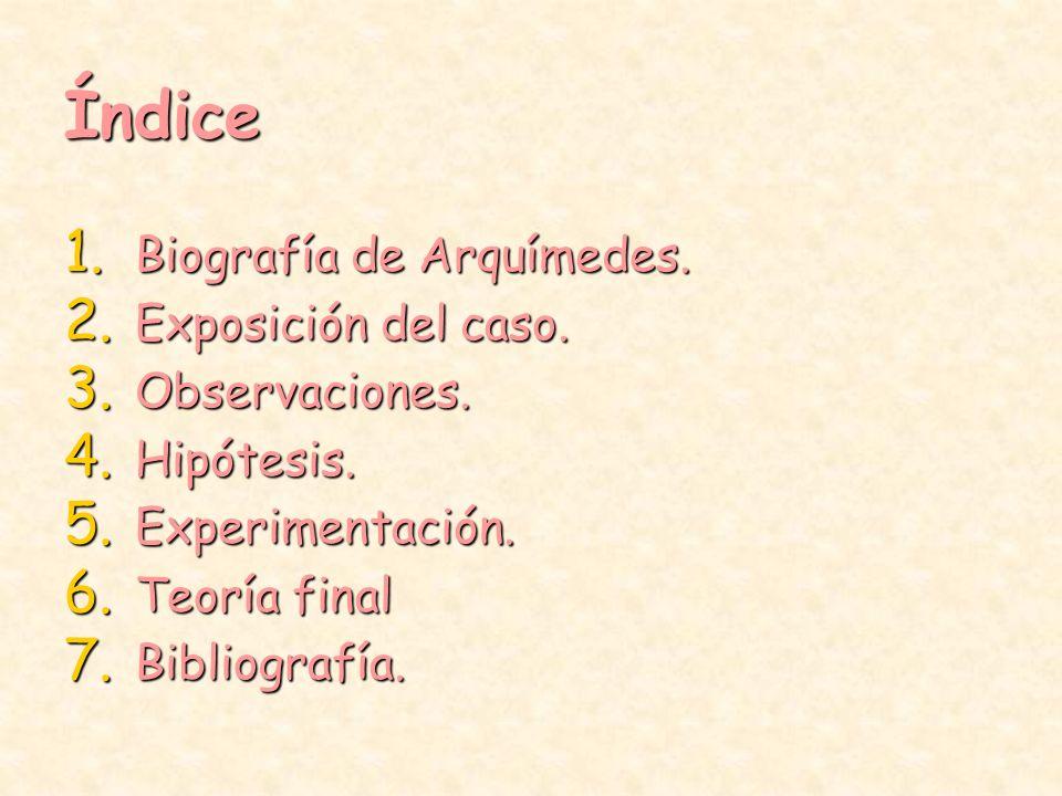 Índice Biografía de Arquímedes. Exposición del caso. Observaciones.
