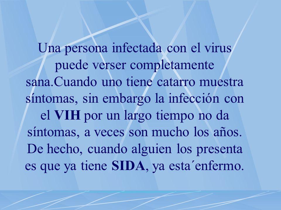 Una persona infectada con el virus puede verser completamente sana