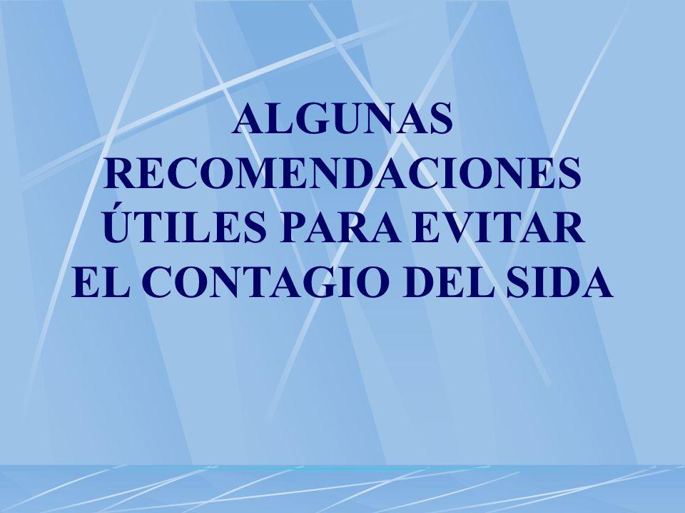 ALGUNAS RECOMENDACIONES ÚTILES PARA EVITAR EL CONTAGIO DEL SIDA