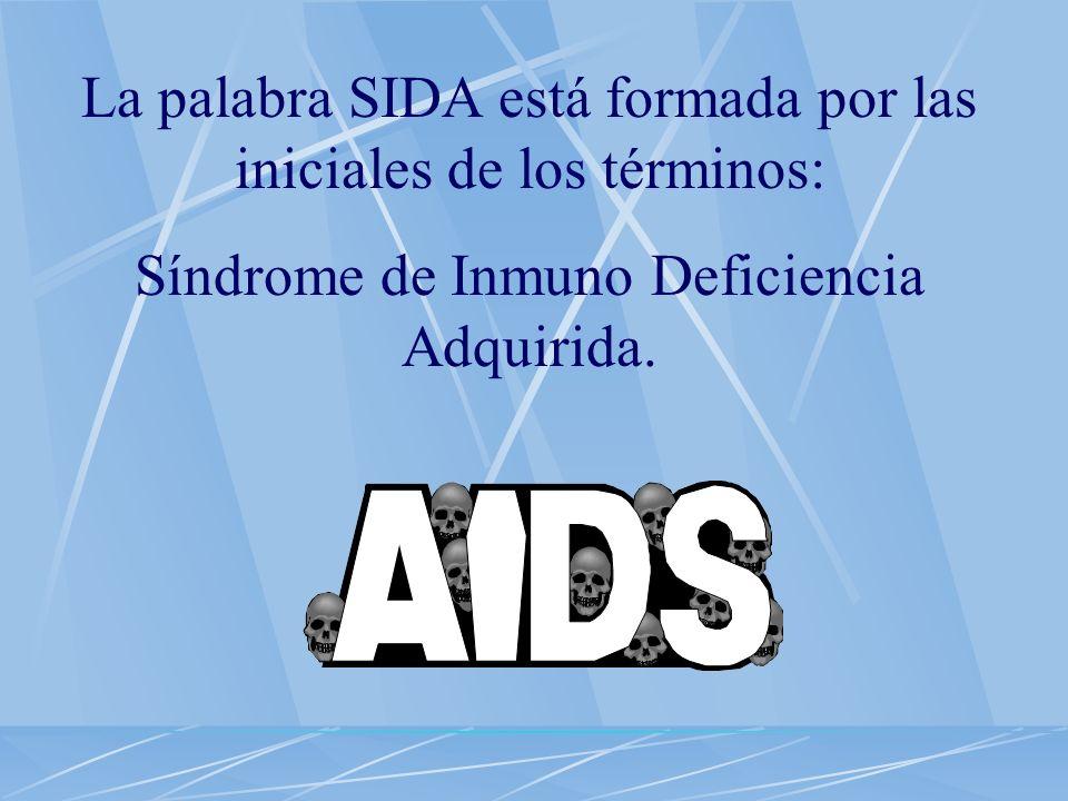 La palabra SIDA está formada por las iniciales de los términos: