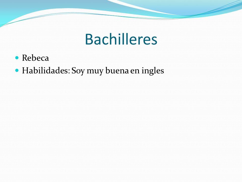 Bachilleres Rebeca Habilidades: Soy muy buena en ingles