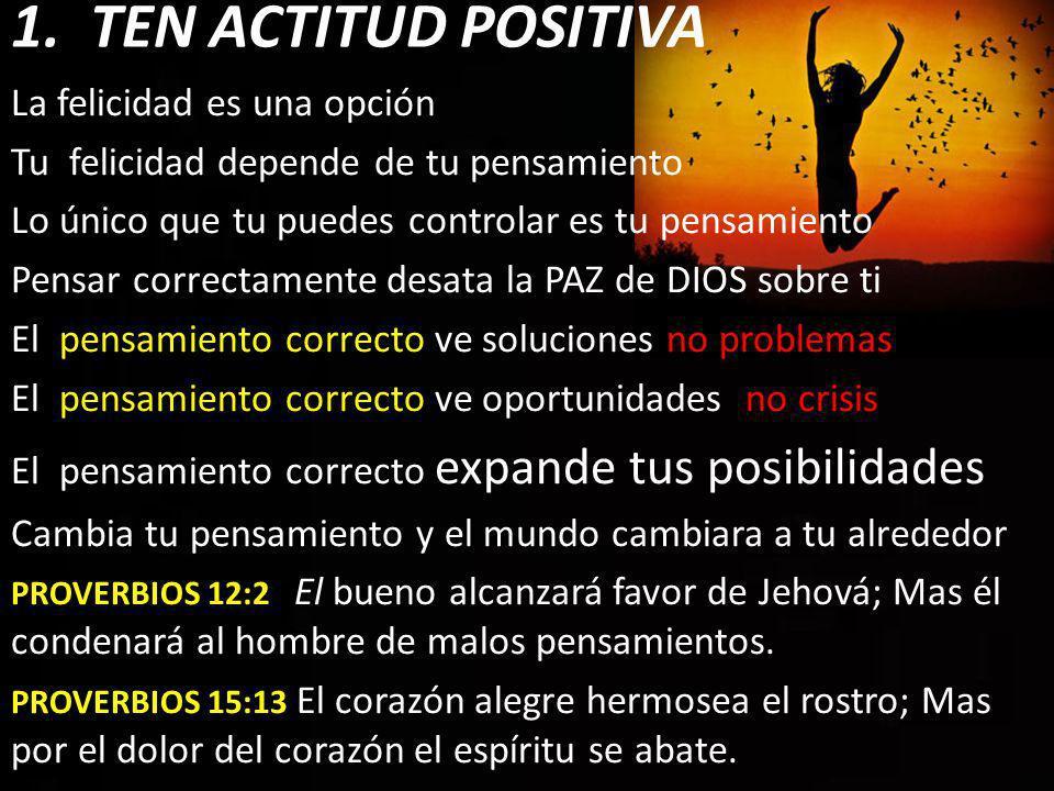1. TEN ACTITUD POSITIVA La felicidad es una opción