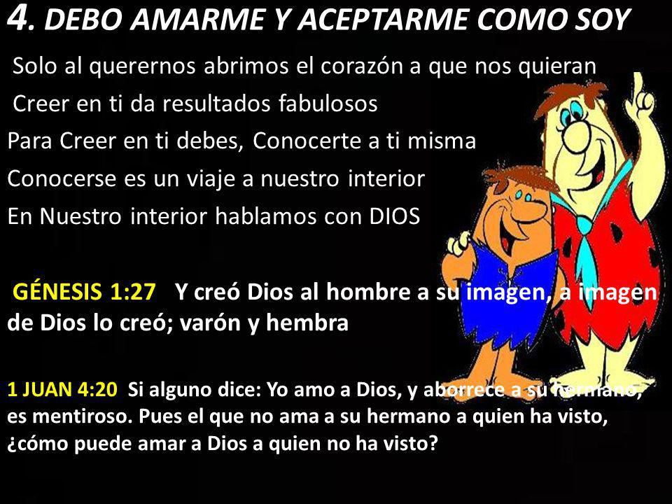 4. DEBO AMARME Y ACEPTARME COMO SOY