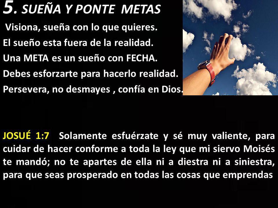 5. SUEÑA Y PONTE METAS Visiona, sueña con lo que quieres.