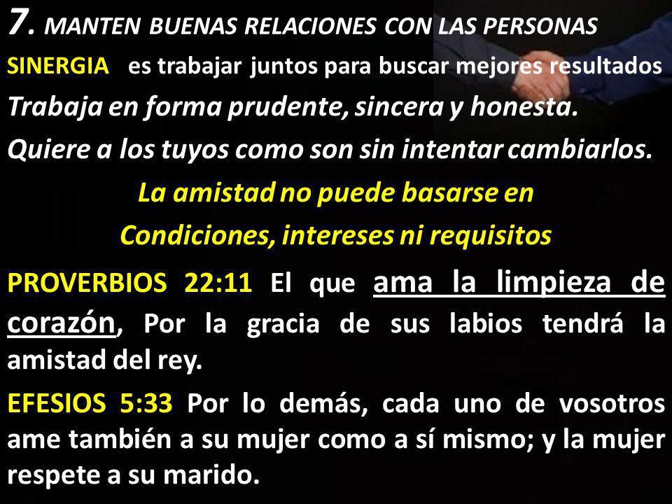 7. MANTEN BUENAS RELACIONES CON LAS PERSONAS