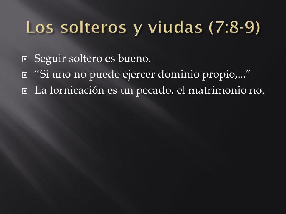 Los solteros y viudas (7:8-9)