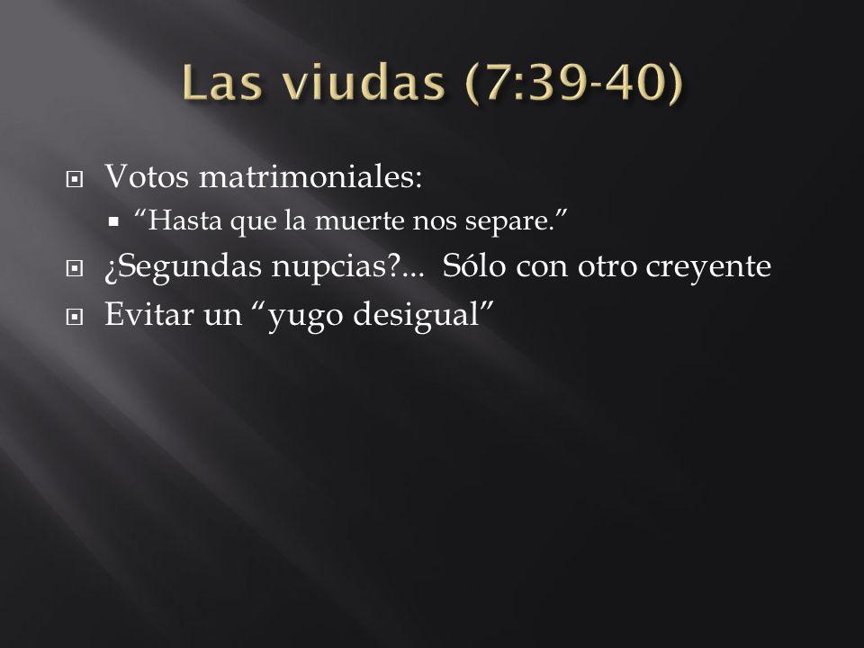 Las viudas (7:39-40) Votos matrimoniales: