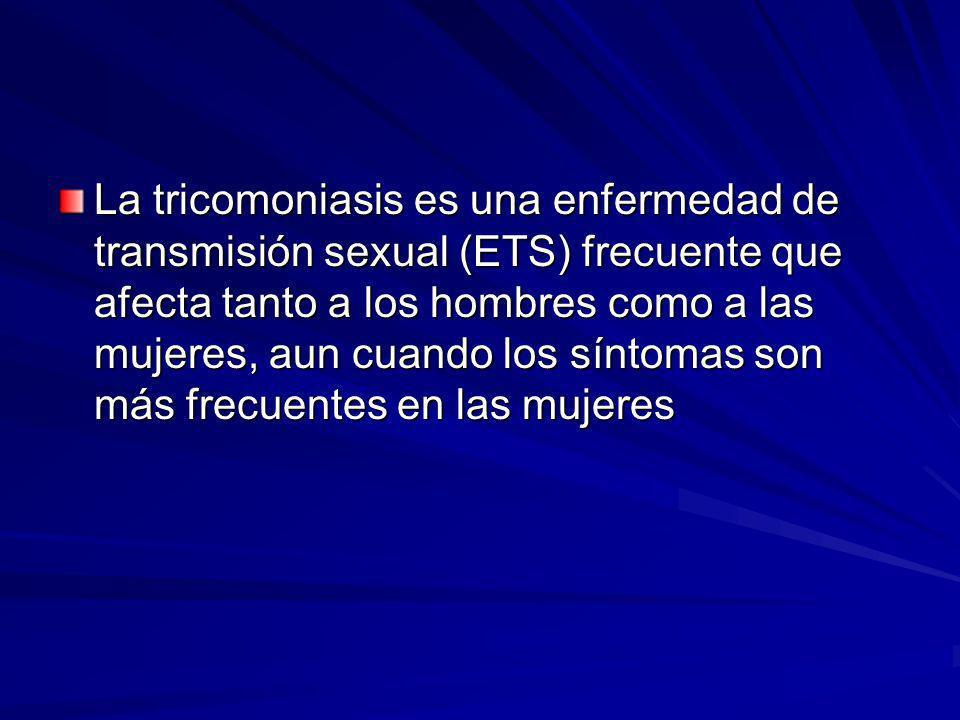 La tricomoniasis es una enfermedad de transmisión sexual (ETS) frecuente que afecta tanto a los hombres como a las mujeres, aun cuando los síntomas son más frecuentes en las mujeres