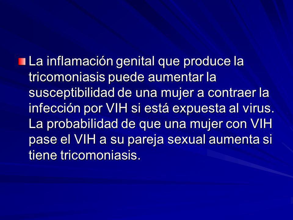 La inflamación genital que produce la tricomoniasis puede aumentar la susceptibilidad de una mujer a contraer la infección por VIH si está expuesta al virus.