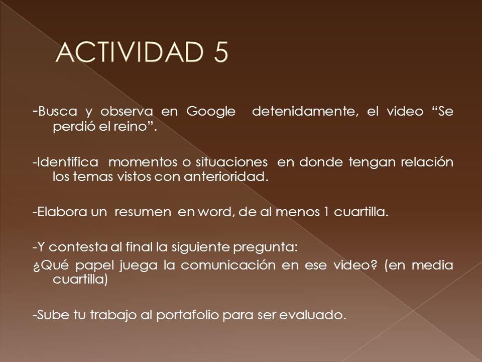 ACTIVIDAD 5 -Busca y observa en Google detenidamente, el video Se perdió el reino .