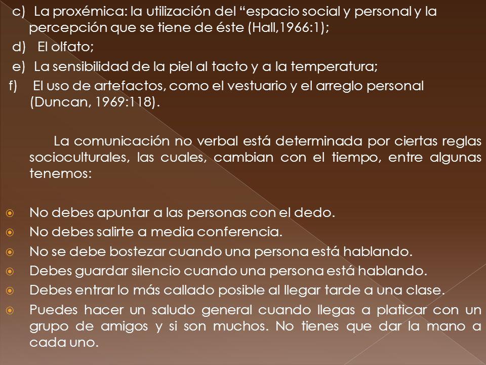 c) La proxémica: la utilización del espacio social y personal y la percepción que se tiene de éste (Hall,1966:1);