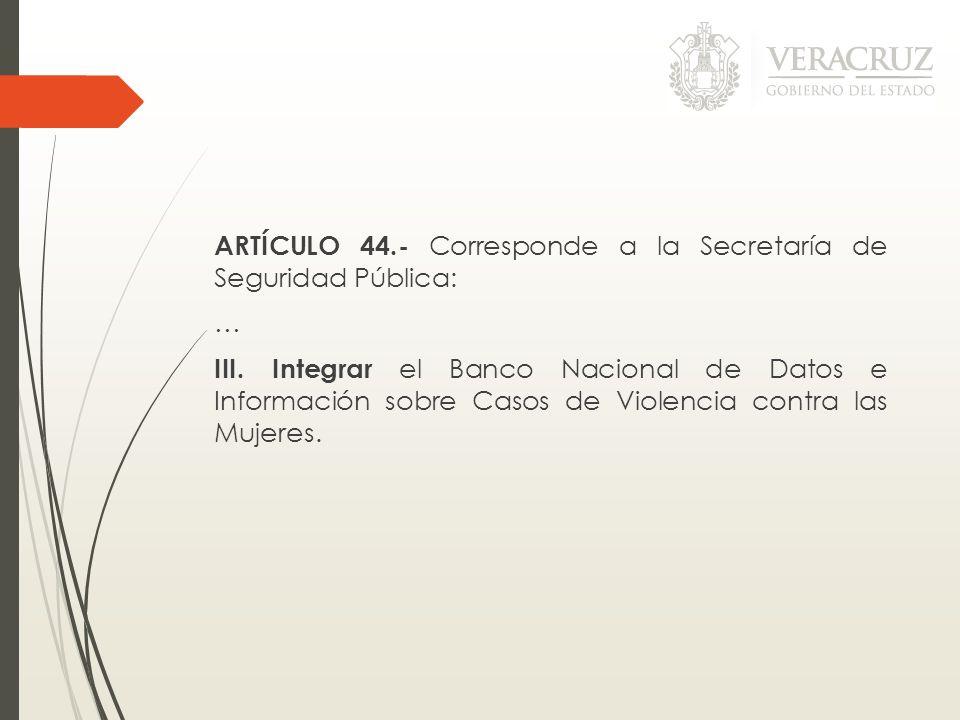 ARTÍCULO 44. - Corresponde a la Secretaría de Seguridad Pública: … III